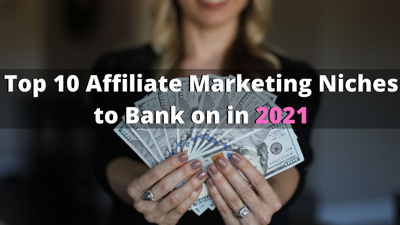 top 10 affiliate marketing niches in 2021