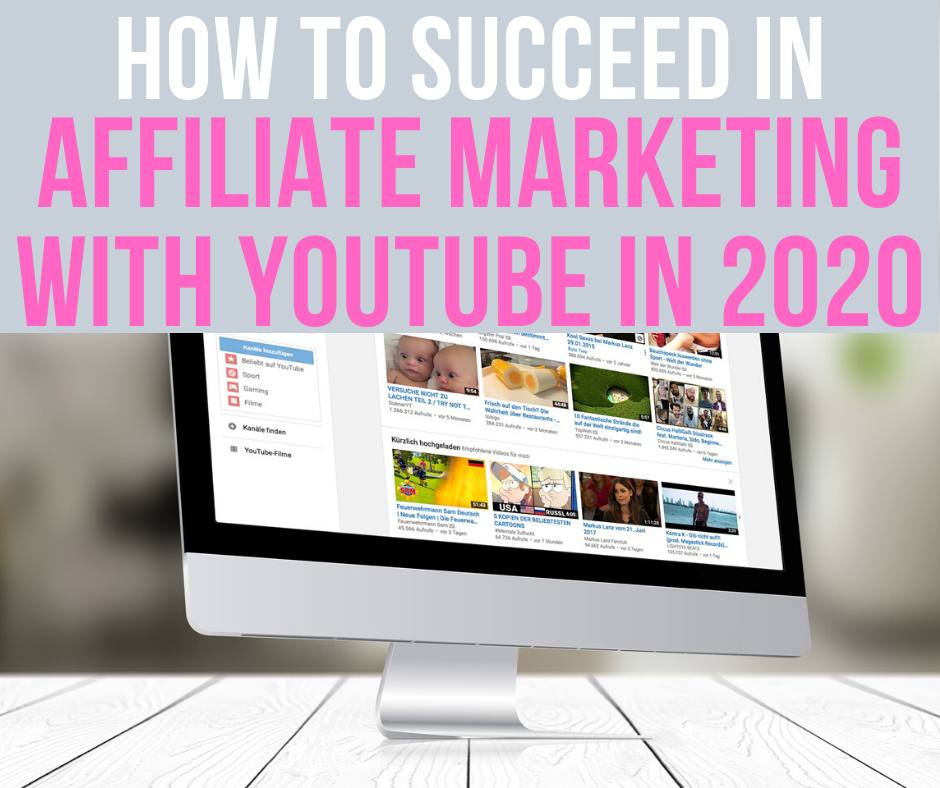 how to succeed in affiliate marketing with youtube in 2020
