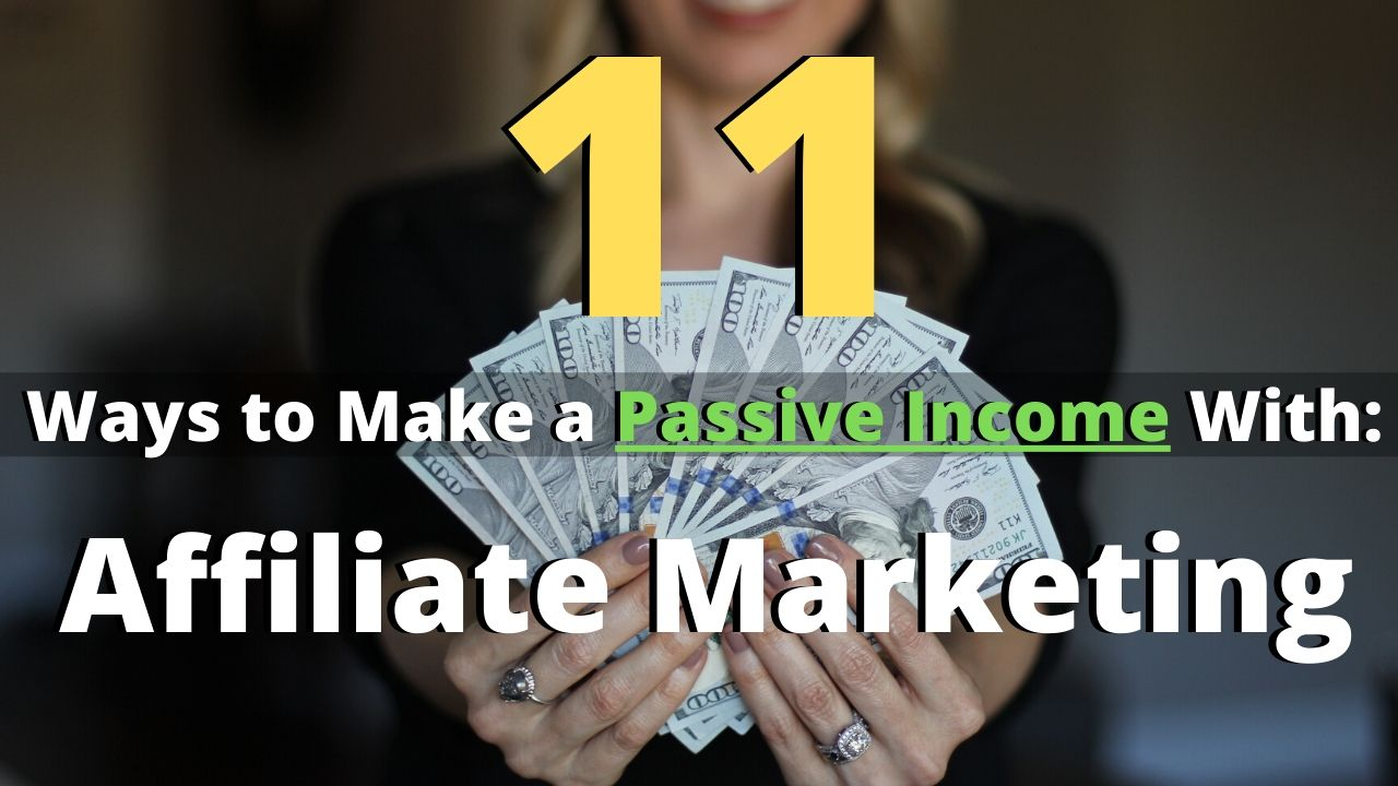 11 Ways to Make a Passive Income With Affiliate Marketing