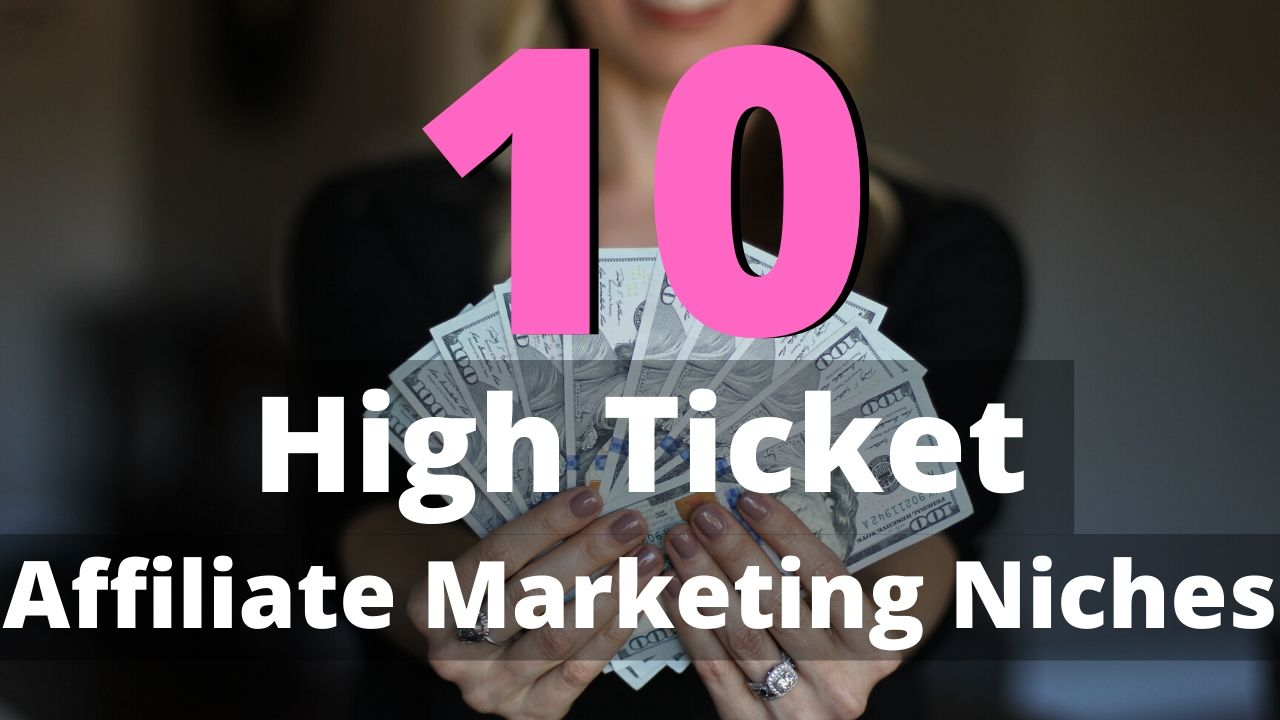 10 high ticket niches for affiliate marketing