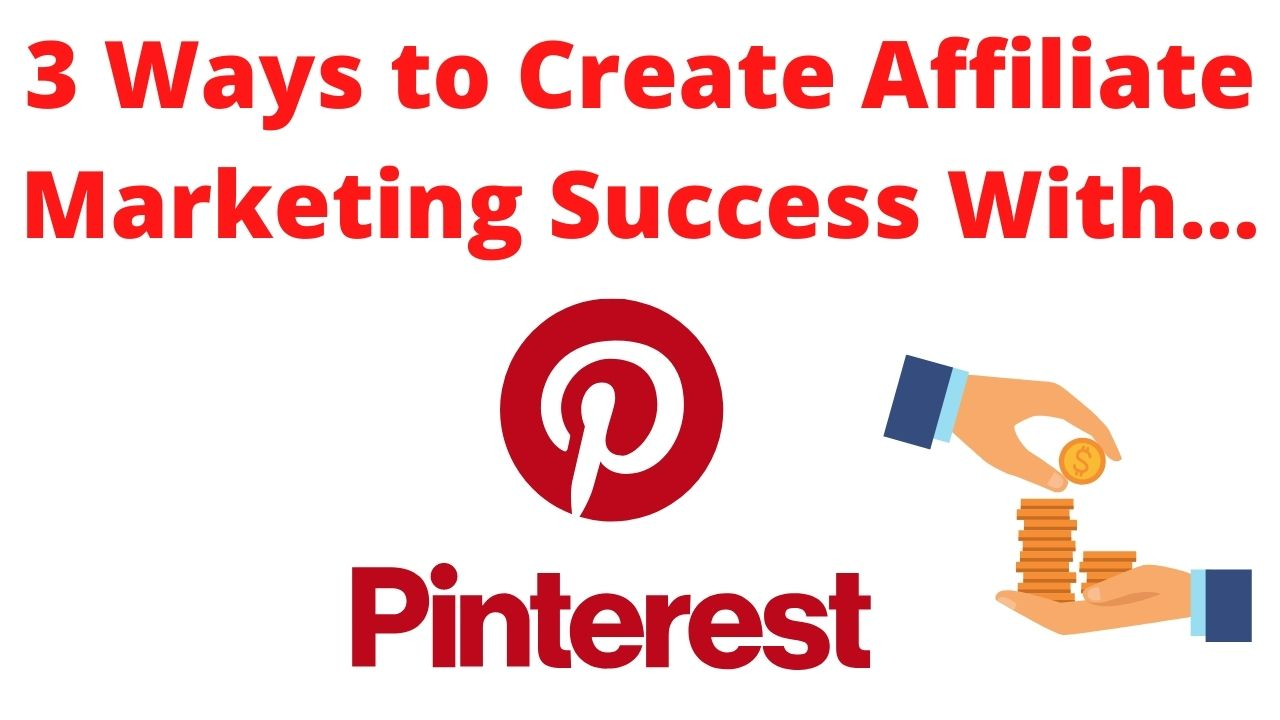 3 Ways to Create Affiliate Marketing Success With Pinterest