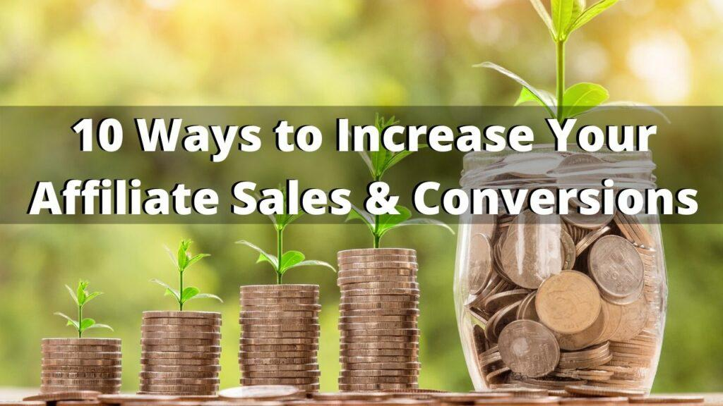 10 Ways to Instantly Increase Your Affiliate Sales