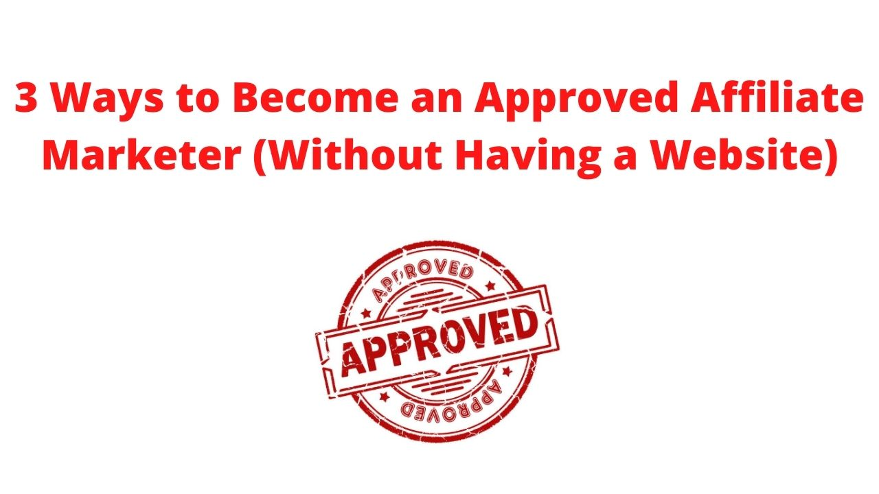 3 Ways to Become an Approved Affiliate Without a Website