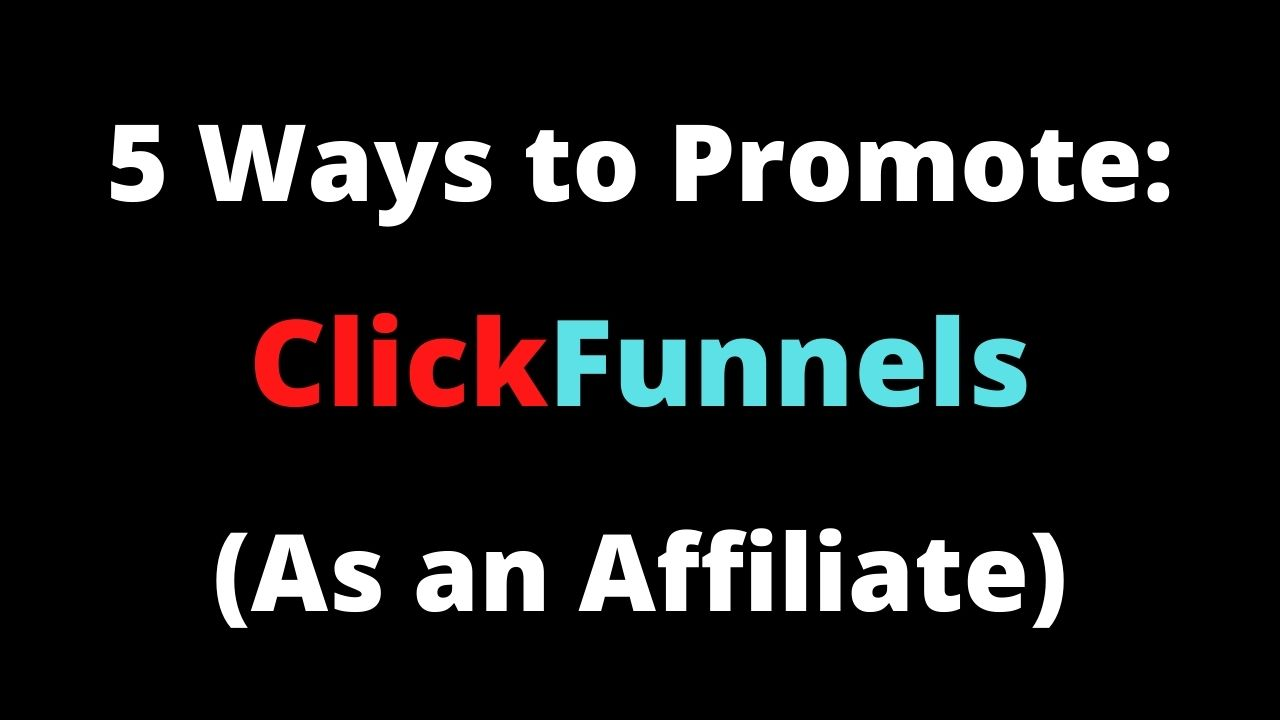 5 Ways to Promote ClickFunnels as an Affiliate Marketer