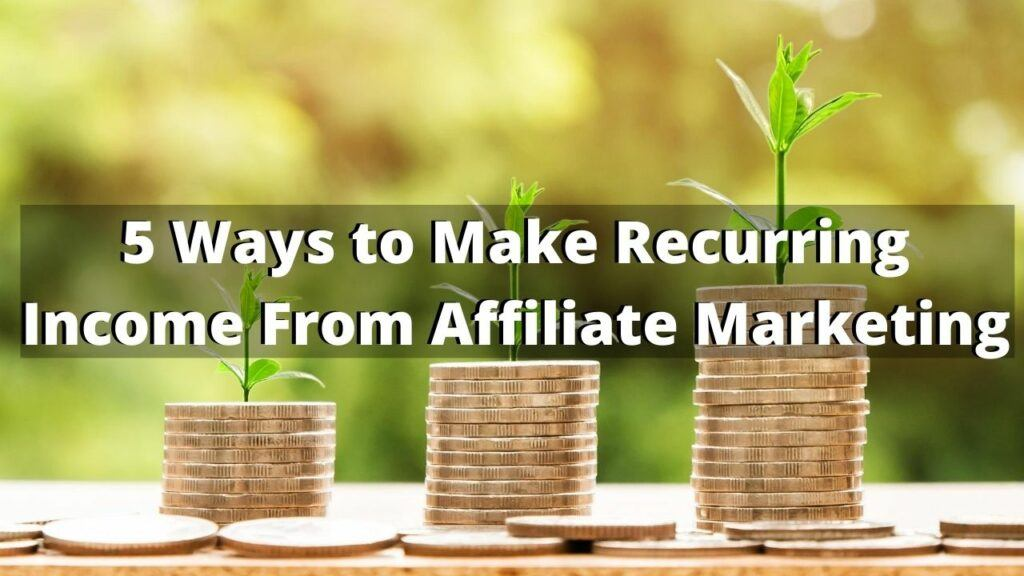 5 Ways to Make Recurring Income From Affiliate Marketing
