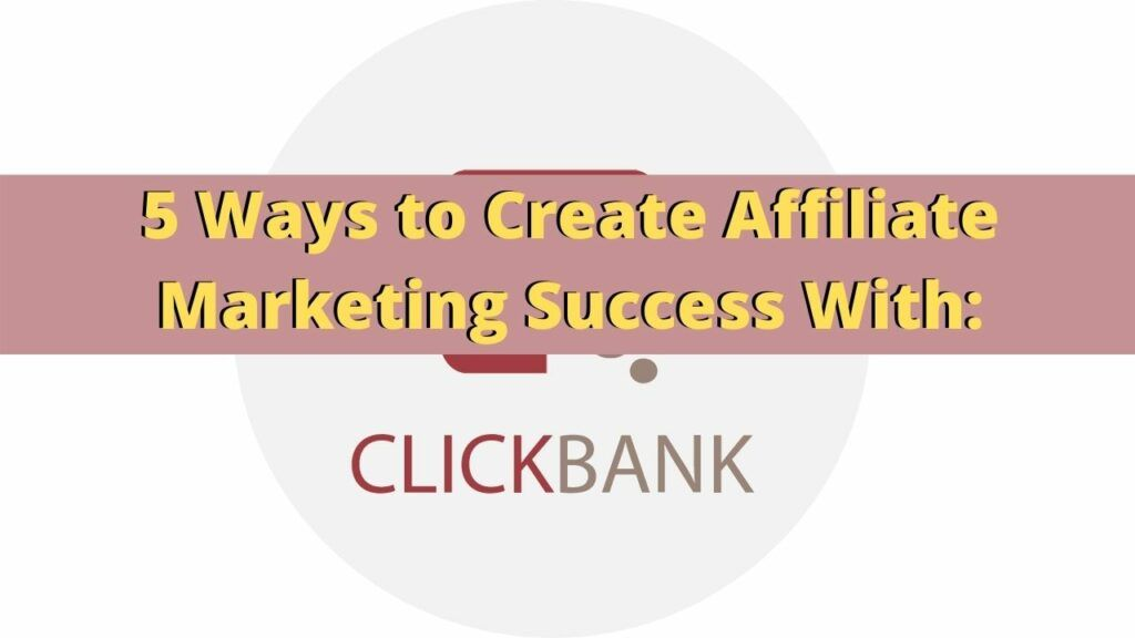 5 Ways to Create Affiliate Marketing Success With: