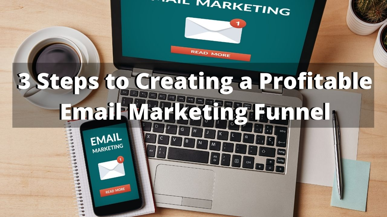 3 Steps to Creating a Profitable Email Marketing Funnel