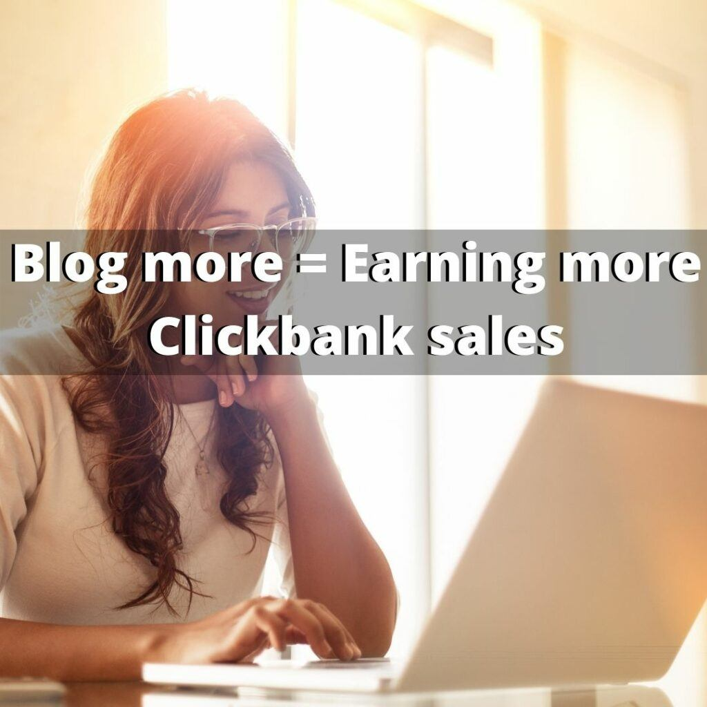 blog more to earn more clickbank affiliate sales