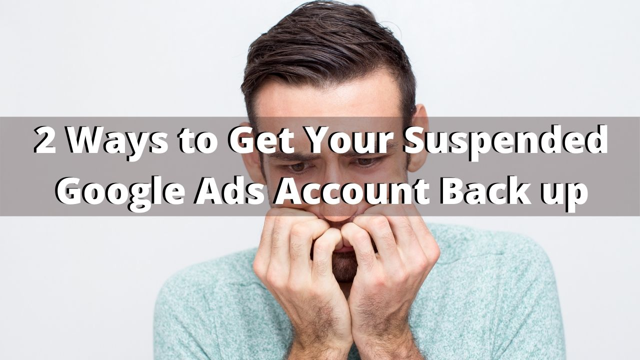 2 Ways to Get Your Suspended Google Ads Account Back up