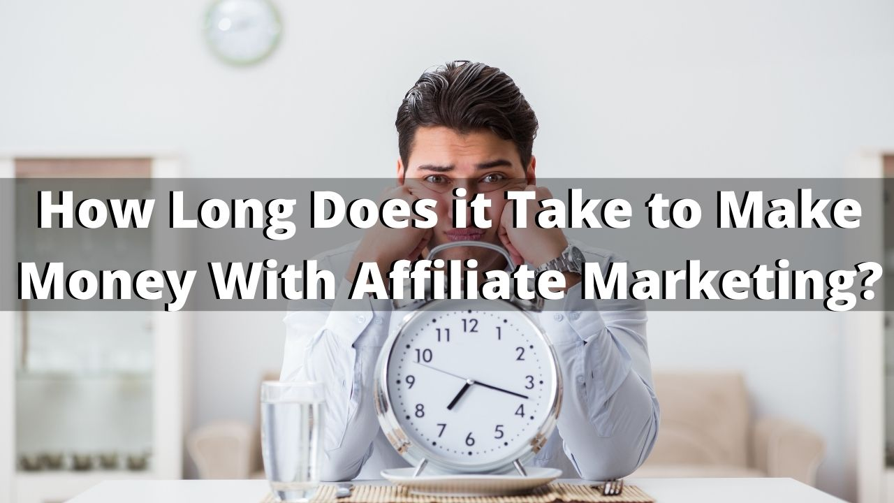 How Long Does it Take to Make Money With Affiliate Marketing?