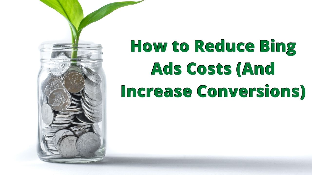 5 Simple Ways to Reduce Bing Ads Costs And Raise Conversions