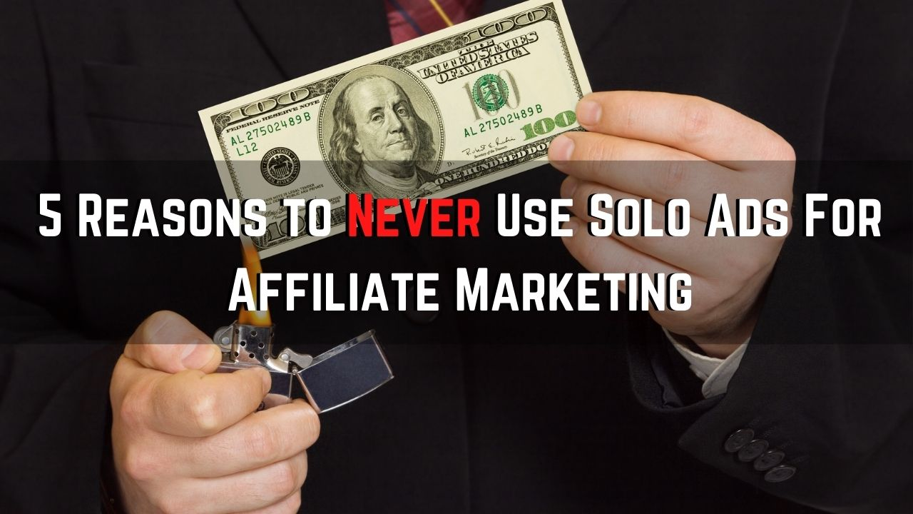 never use solo ads for affiliate marketing